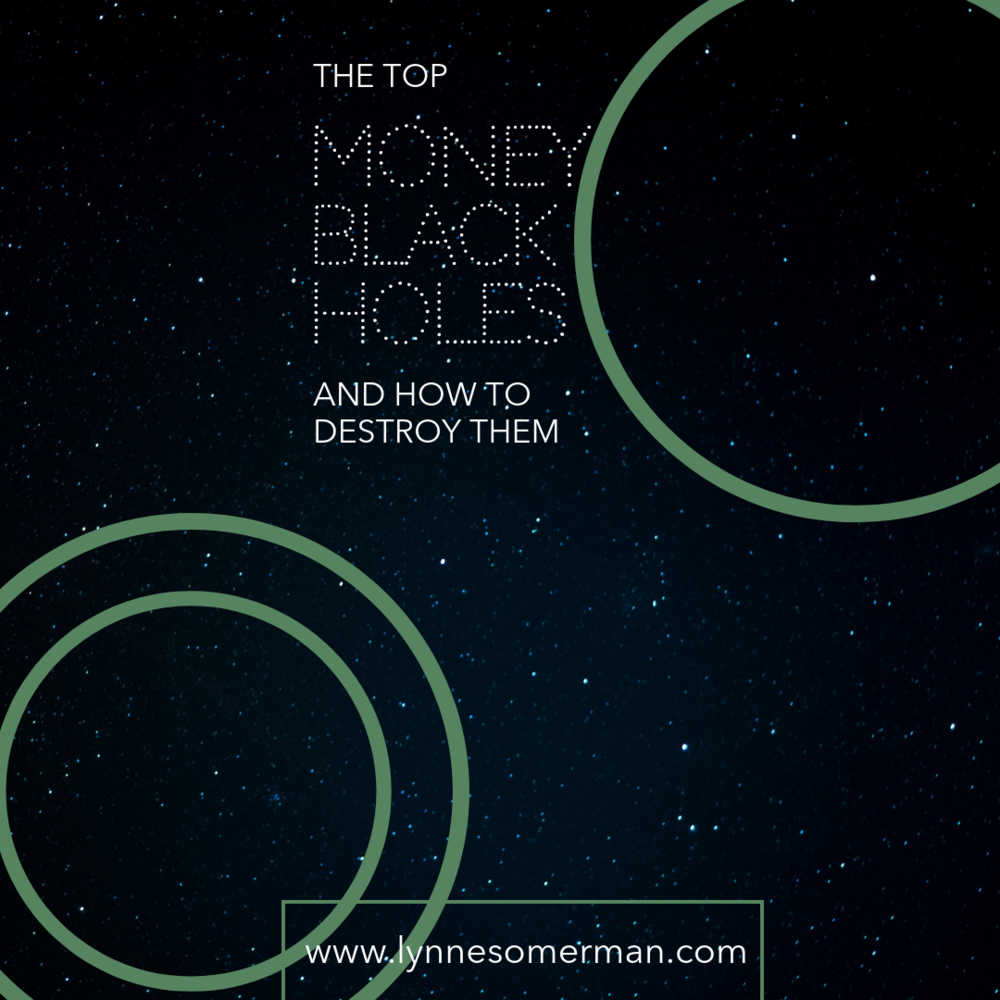 Budgeting tips    The 2 biggest money black holes (and how to destroy them) by The Wiser Miser. Here are some of the biggest money black holes to help you learn how to budget more effectively.