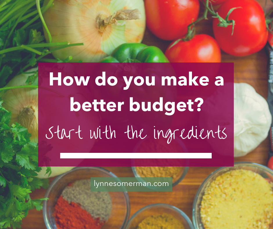 Budgeting tips || How to make a better budget? Start with the ingredients by The Wiser Miser. Here's how to learn how to budget your money.