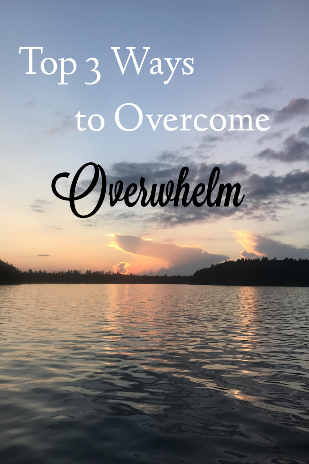 Top 3 Ways to Overcome Overwhelm