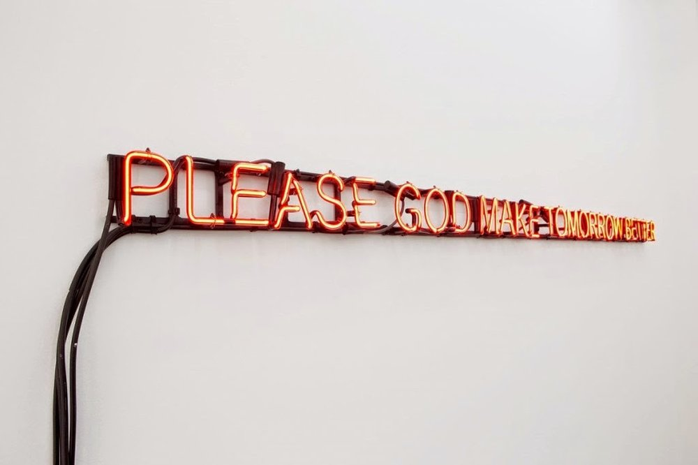 PLEASE GOD MAKE TOMORROW BETTER, Claire Fontaine 2011