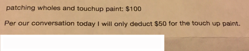 """All my anger returned when a few days later we received our deposit with this note attached. He wasn't even trying to hide the fact that he was withholding the deposit illegally! At least be sneaky about it and write something that would stand up in a court of law!And can I just say - what a fucking moron for spelling """"holes"""" wrong. If you're trying to prove my point - bravo, you did."""