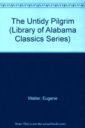 The Untidy Pilgrim Library of Alabama Classics Series Republish 2001 Eugene Walter