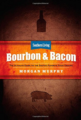 Southern Living Bourbon and Bacon Ultimate Guide to the South's Favorite Food