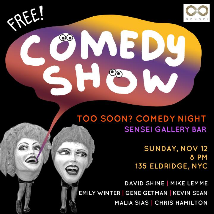 Free Weekly Show at Sensei Bar NYC in the Lower East Side.  Show starts at 8pm so get there at 7:30! Great lineup  David Shine  Mike Lemme  Emily Winter  Gene Getman  Kevin Sean  Malia Sias  Chris Hamilton