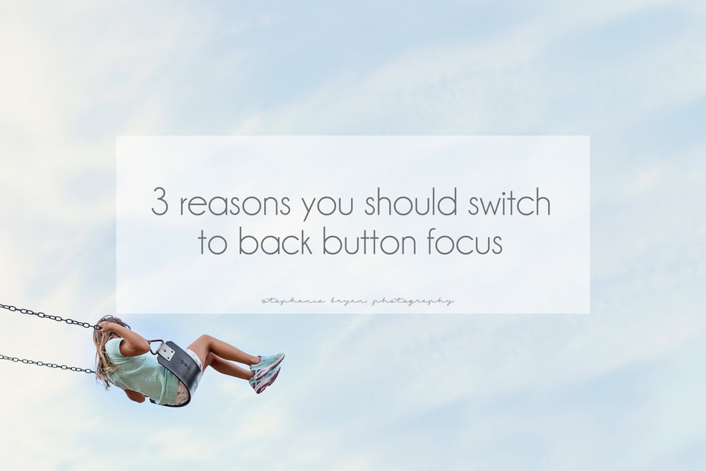 Stephanie Bryan Photography - 3 reasons you should switch to back button focus