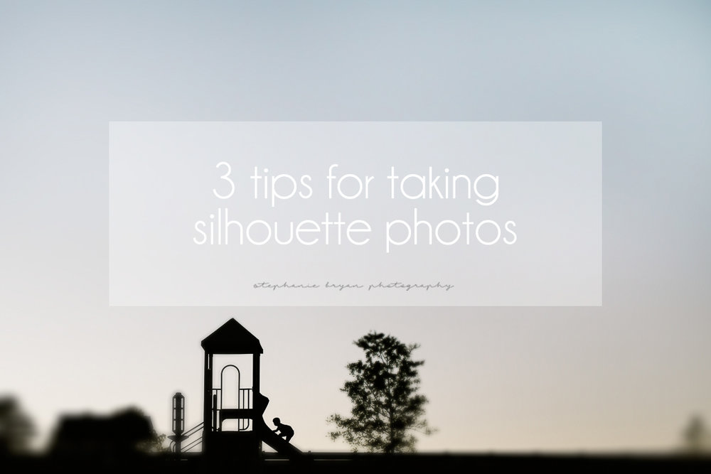 Stephanie Bryan Photography - 3 tips for taking silhouette photos