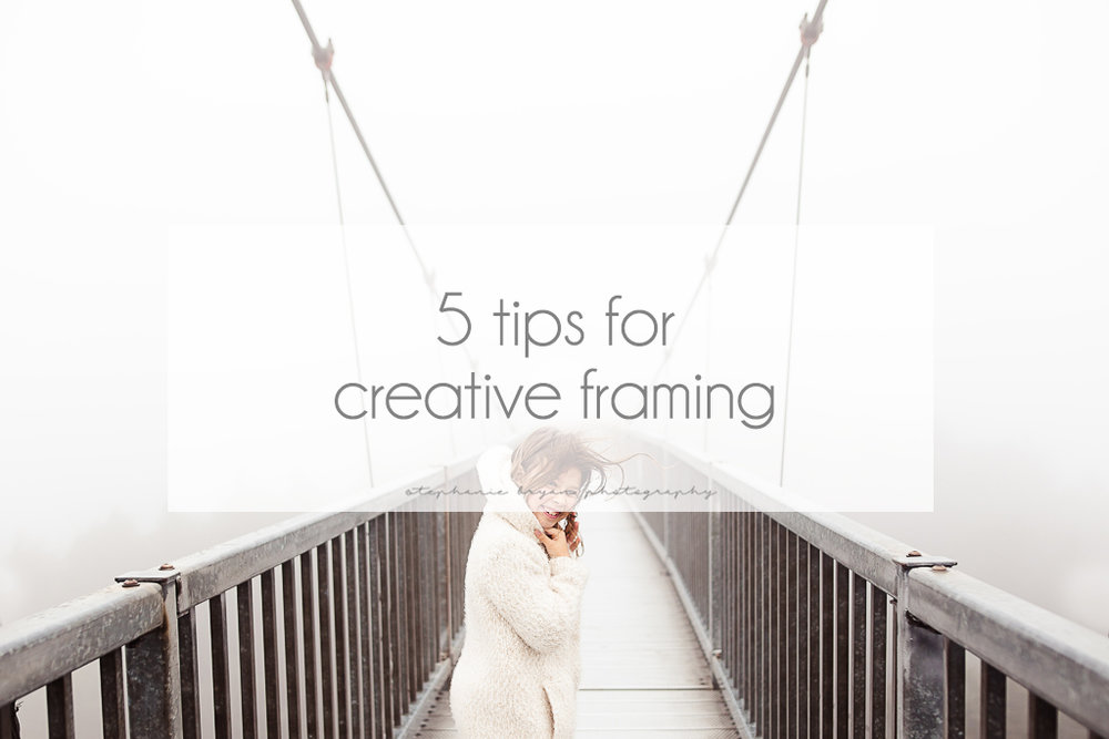 Stephanie Bryan Photography - 5 tips for creative framing