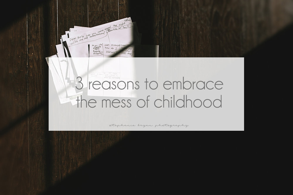 Stephanie Bryan Photography - 3 reasons to embrace the mess of childhood