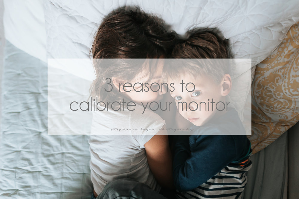 Stephanie Bryan Photography - 3 reasons to calibrate your monitor