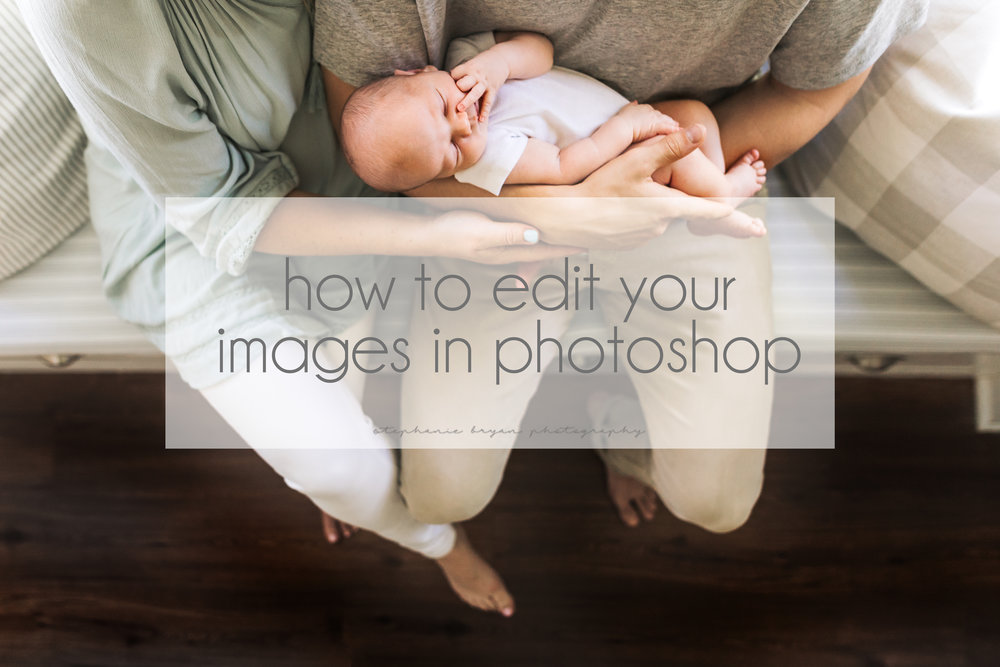 Stephanie Bryan Photography - How to edit images in Photoshop