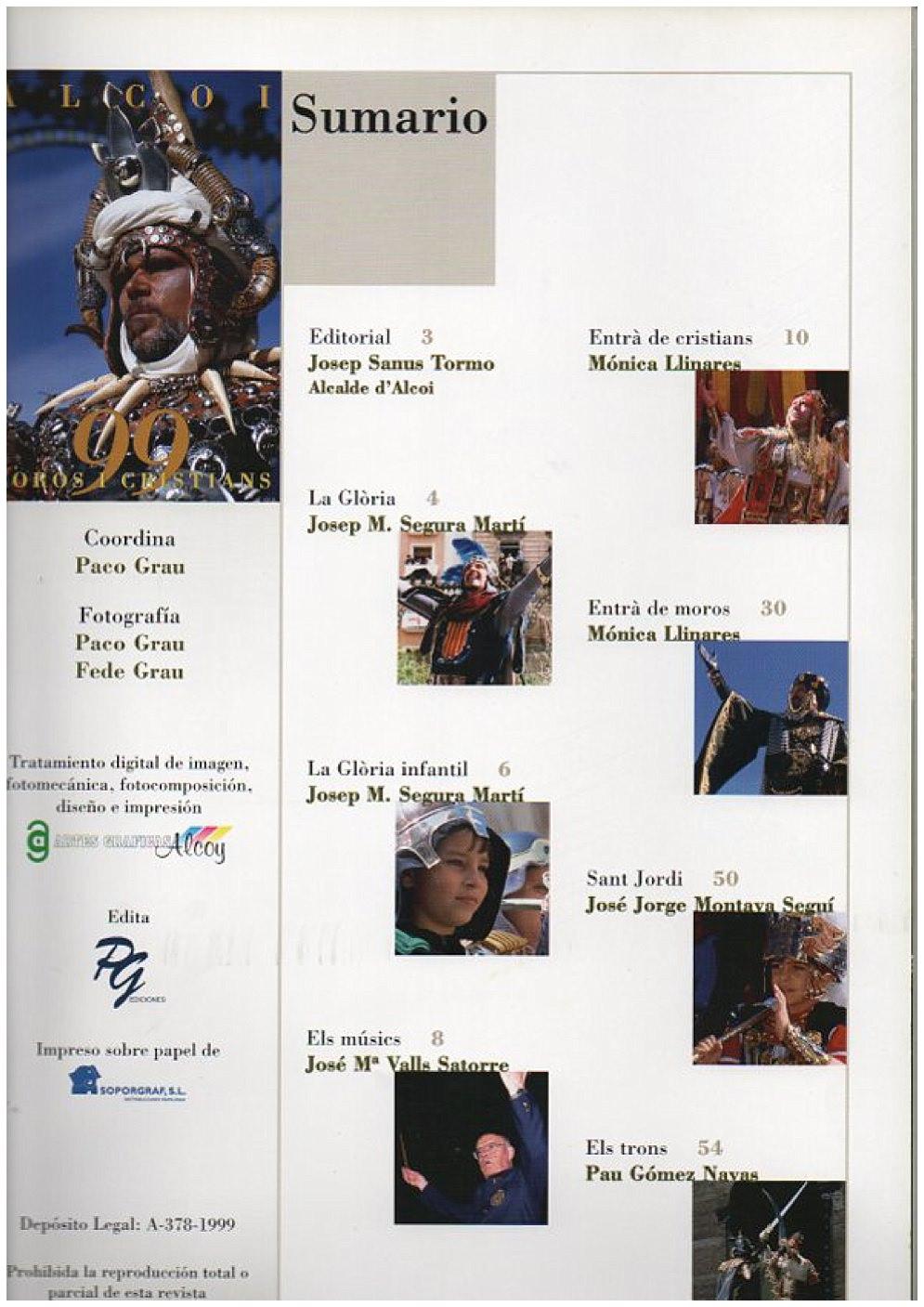 1999    ALCOI · MOROS I CRISTIANS · 1999    PG EDICIONS     Fotografías:   Paco Grau  FedeGrau    64 Paginas a Color  Impreso en Artes Graficas Alcoy - impreso sobre papel SOPORGRAF, S.L.  Diputación de Alicante  Ayuntamiento D´ Alcoi  Caja de Ahorros del Mediterráneo