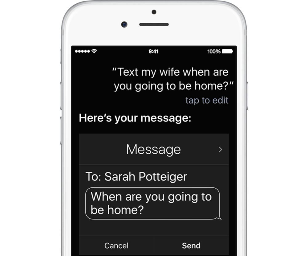 "You can use Siri to choose a recipient and dictate your message in one step. For example, ""Text my wife, when are you going to be home, question mark""."