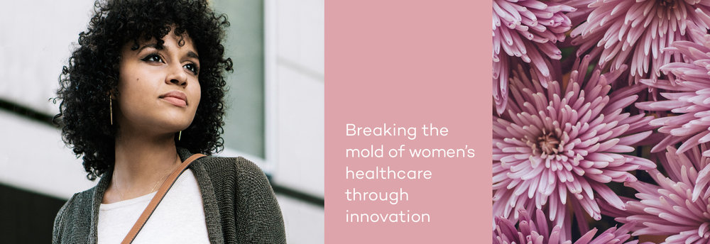 Breaking the mold of women's healthcare through innovation.