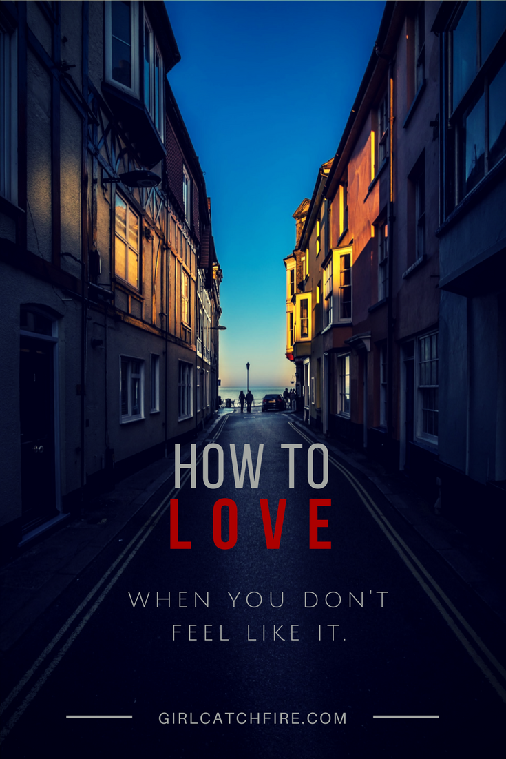 How to love when you don't feel like it