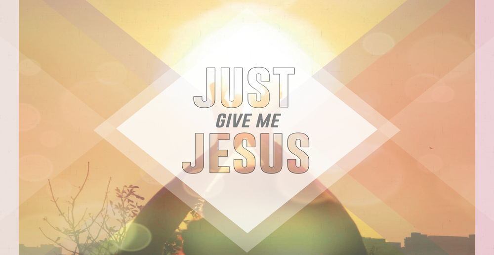 Just Give Me Jesus v 2 (1667 x 860).png
