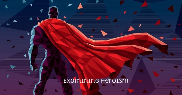 What are the characteristics of a hero? How can we be a hero in our world in this coming year? -