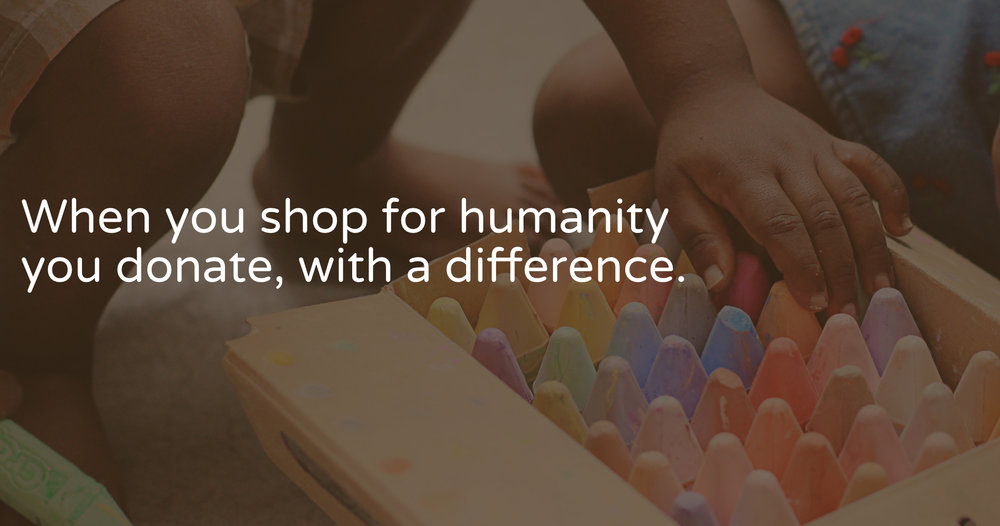 The power is in your hands, because you decide precisely how to spend your donation. Happy browsing and remember, when you shop with Humanitas, you shop for humanity