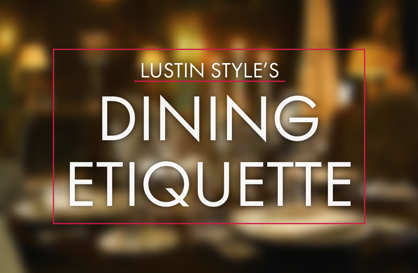 Dining Etiquette by Lustin Style