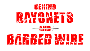 Behind Bayonets and Barbed Wire