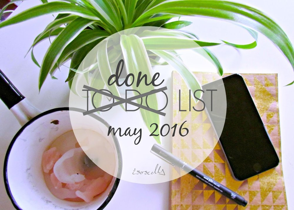 Done List May 2016 by Isoscella