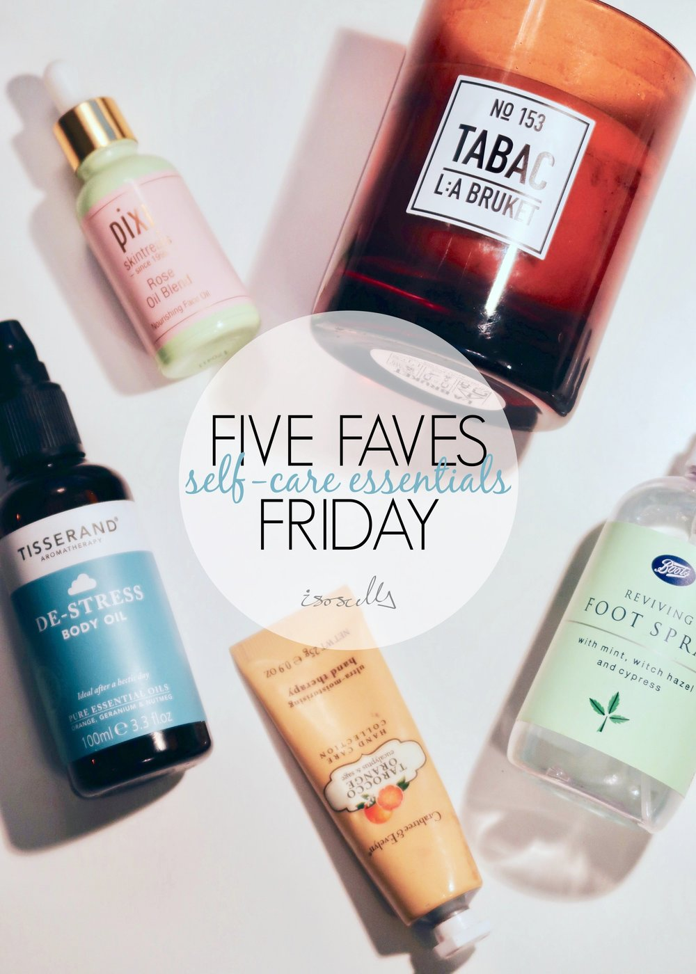 Five Faves Friday - Self-care Essentials by Isoscella