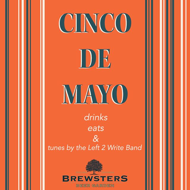Cinco de Mayo at Brewsters - that's gotta be a yes. Drinks, eats, and tunes from The Left 2 Write Band. See you Sunday? #BrewstersBeerGarden
