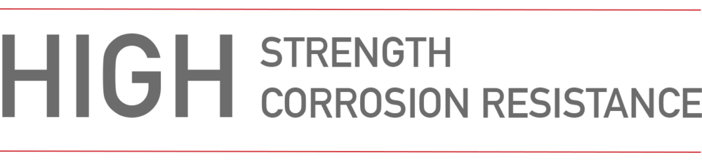 High Strength. High Corrosion Resistance.