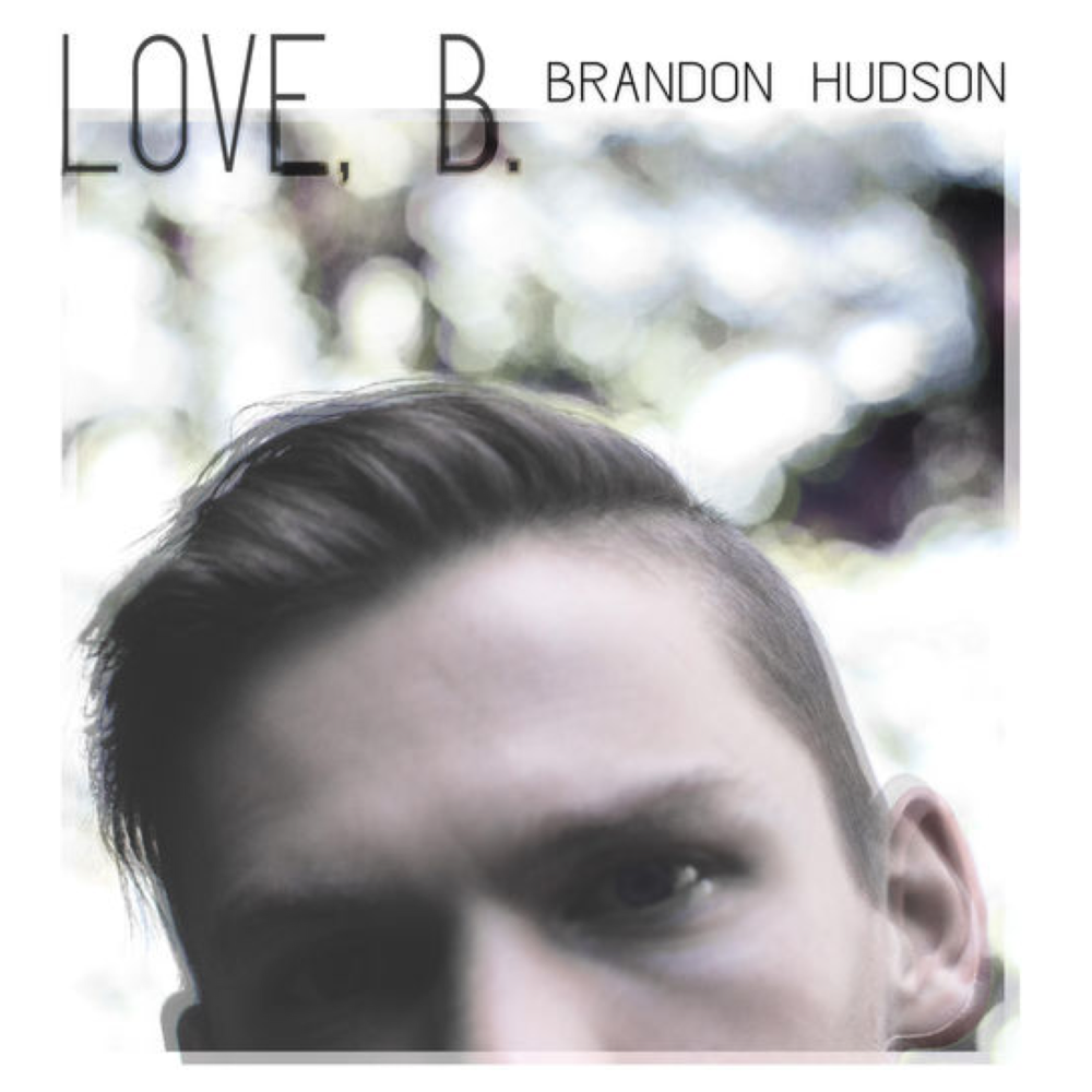 """Love, B""   - EP  Brandon Hudson @brandonhudson90  Brandon Hudson is a multi-talented artist from Broadway's  Hamilton  &  Head Over Heels.  Brandon & I worked alone on this EP together, and his very personal style of writing comes across through a variety of styles & genres.  Produced, Recorded, Mixed & Mastered by Carl Culley"