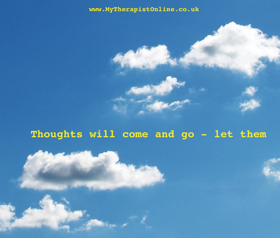 Thoughts will come and go - let them. Online therapy