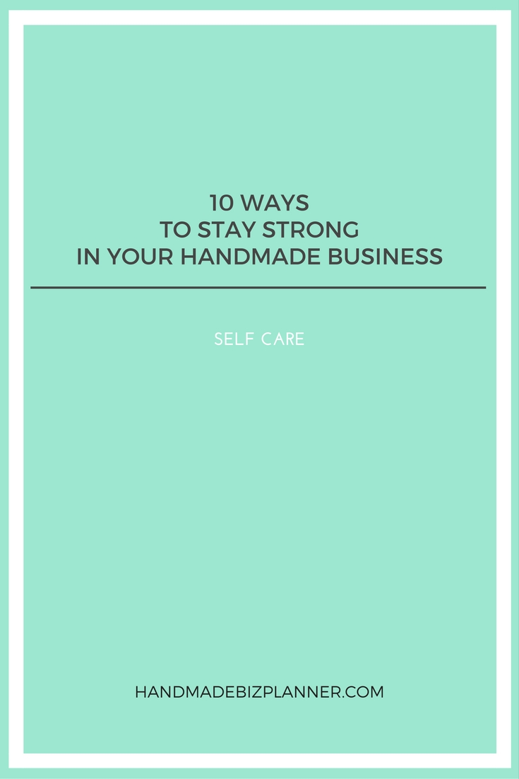 10 Ways to stay strong in your handmade business