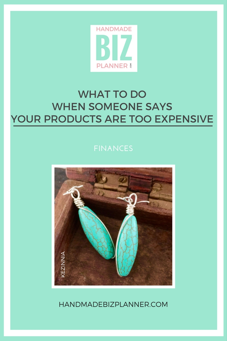 handmade-biz-planner-what-to-do-when-someone-says-your-products-are-too-expensive