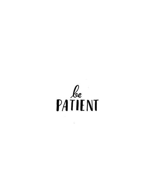 Be Patient .jpg