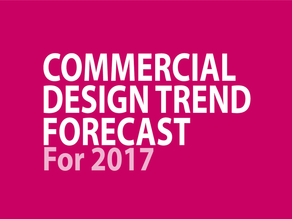 Commercial Design Trend Forecast 2017