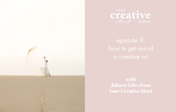 Episode-9_Your-Creative-Start-Podcast_How-to-get-out-of-a-creative-rut.jpg