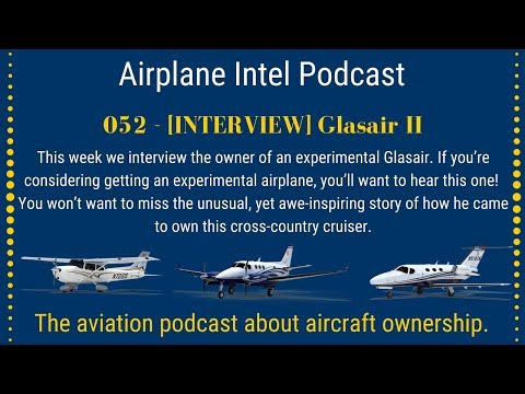 Ep 052 - Owning an Experimental Airplane - The Glasair