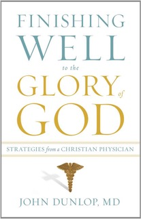Finishing Well to the Glory of God by Dr. John Dunlop A specialist in geriatrics, Dr. Dunlop provides nine strategies for navigating the end of life. His strategies are based in both medical knowledge and Scripture. Dr. Dunlop also acknowledges and confronts the cultural limitations of writing as a white, middle-class Christian.