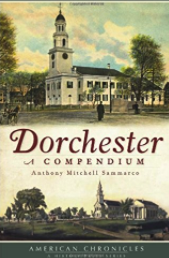 Sammarco, Anthony Mitchell.   Dorchester: A Compendium  .  Charleston, S.C.: The History Press, 2011.