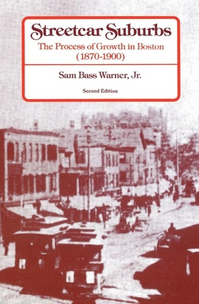 Warner, Sam Bass, Jr. Streetcar Suburbs: The Process of Growth in Boston (1870-1900).   2nd edition. Cambridge, Mass.: Harvard University Press, 1978.