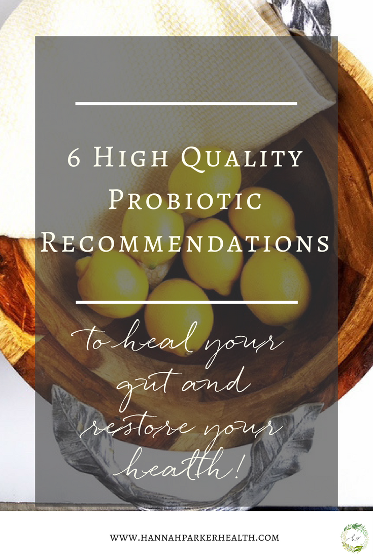 6 High Quality Probiotic Recommendations to heal yoru gut and restore your health.