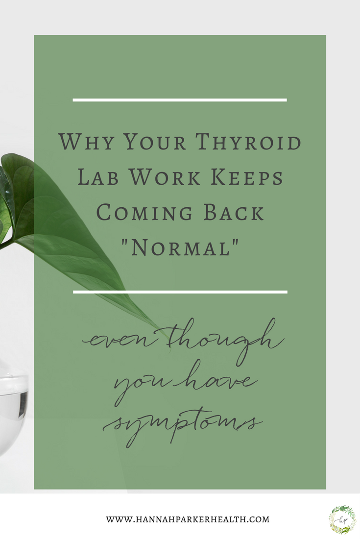Why your thyroid lab work keeps coming back normal even though you have symptoms