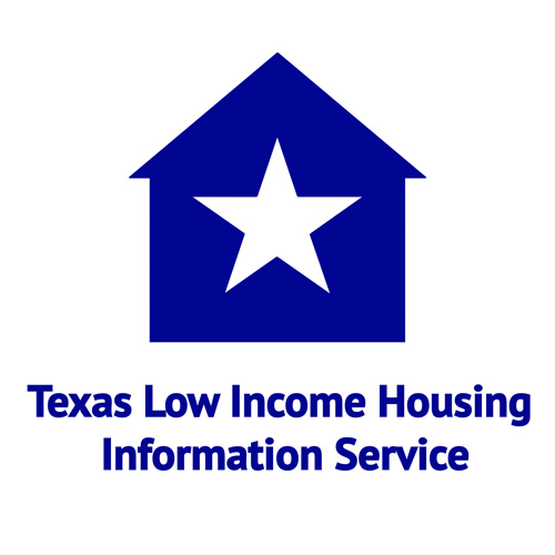 Texas Low Income Housing Information Service   Our mission is to support low income Texans' efforts to achieve the American dream of a decent, affordable home in a quality neighborhood. We believe that Texas' critical low income housing and community development needs can best be solved through a public-private partnership led by the initiative of low income Texans and supported by government, the private sector and the general public.   texashousers.net