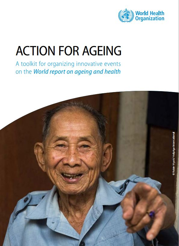 Action for Ageing – a toolkit for organizing innovative events on the World report on ageing and health SOURCE: WHO