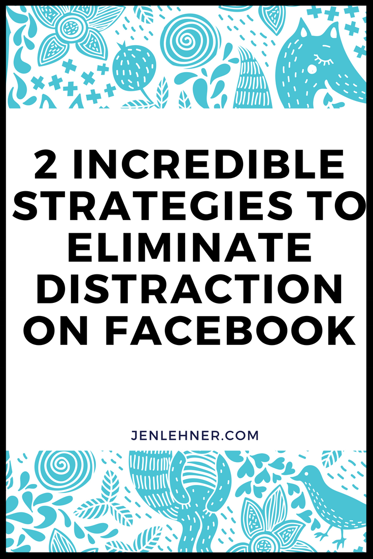 HOW TO ELIMINATE DISTRACTION ON FACEBOOK