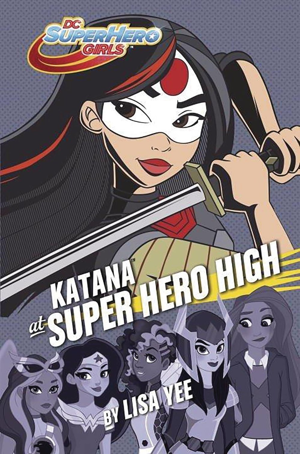 DC SUPER HERO GIRLS YR HC 4 KATANA AT SUPER HERO HIGH.jpg