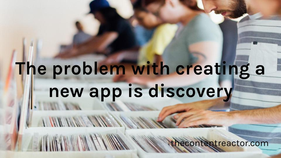 The problem with creating a new app is discovery