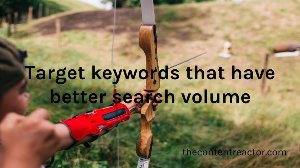 Target keywords that have better search volume