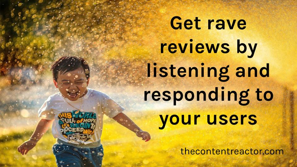 Get rave reviews by listening and responding to your users