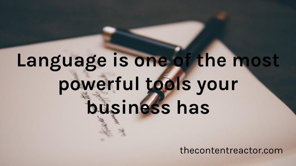 Language is one of the most powerful tools your business has