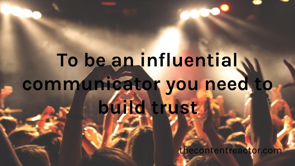 To be an influential communicator you need to build trust