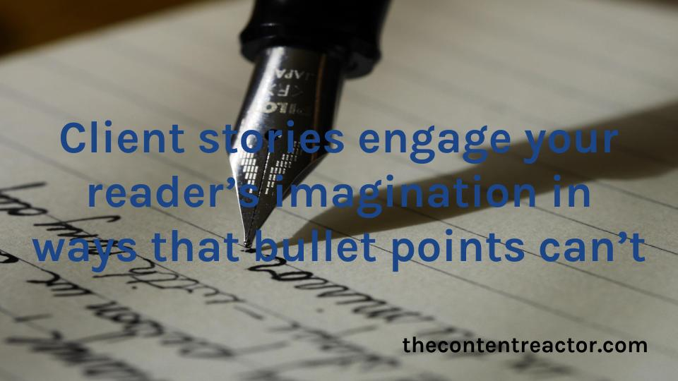 Client stories are an excellent way to highlight the value of your products.